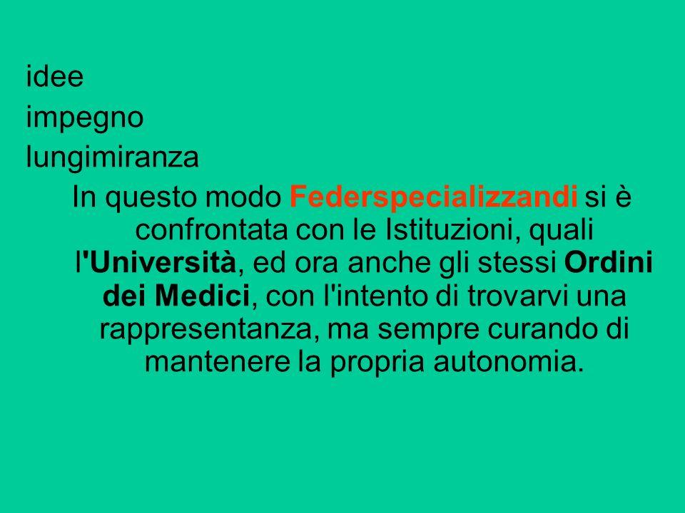 idee impegno lungimiranza In questo modo Federspecializzandi si è confrontata con le Istituzioni, quali l'Università, ed ora anche gli stessi Ordini d