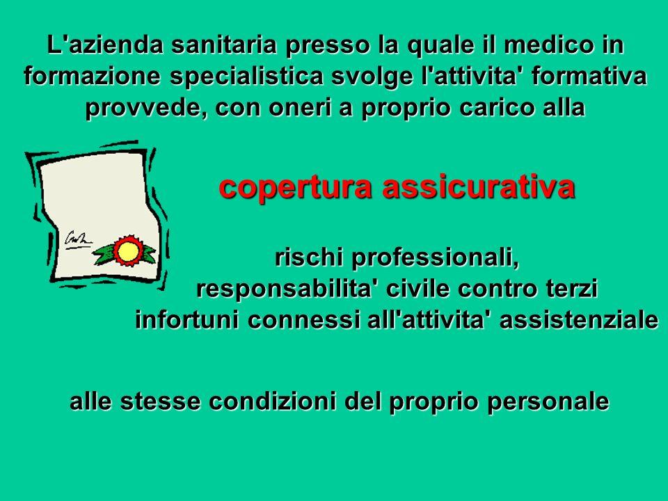 L'azienda sanitaria presso la quale il medico in formazione specialistica svolge l'attivita' formativa provvede, con oneri a proprio carico alla coper