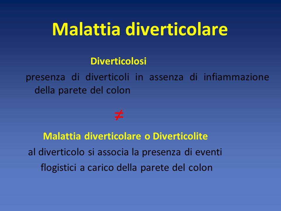 Malattia diverticolare o Diverticolite conclamata presenza di flogosi o infezione (dolore addominale con risentimento peritoneale, febbre, leucocitosi neutrofila ed ispessimento della parete colica agli esami strumentali).