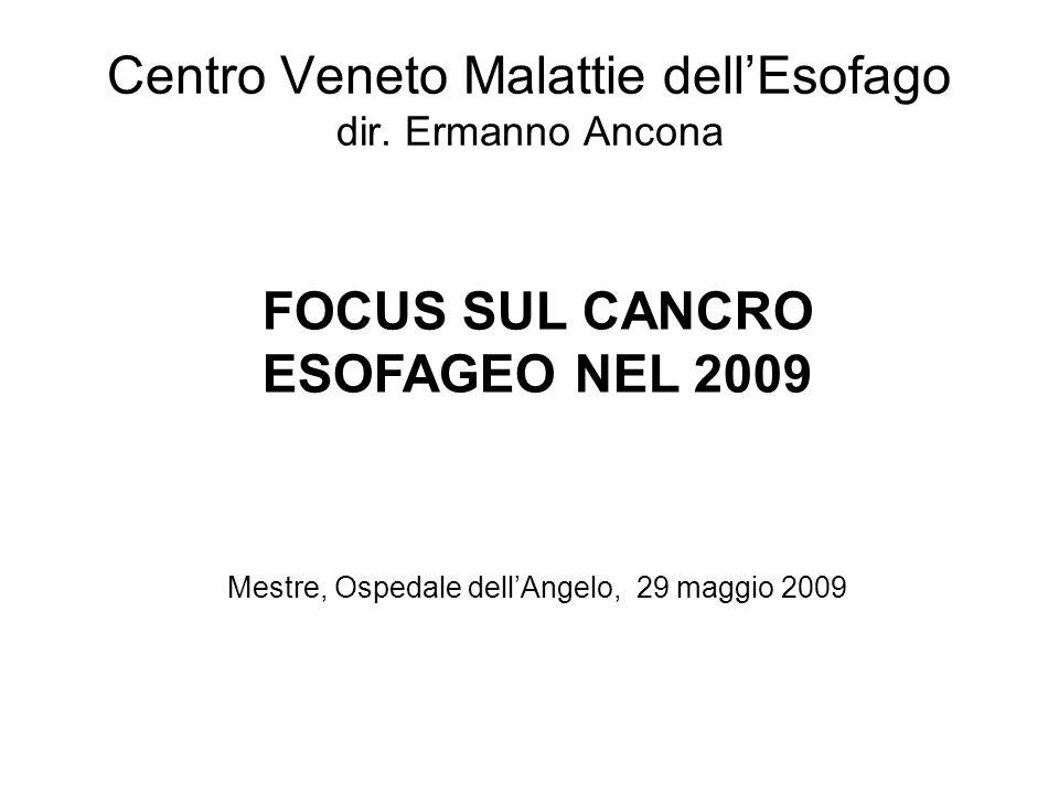 Centro Veneto Malattie dellEsofago dir. Ermanno Ancona FOCUS SUL CANCRO ESOFAGEO NEL 2009 Mestre, Ospedale dellAngelo, 29 maggio 2009
