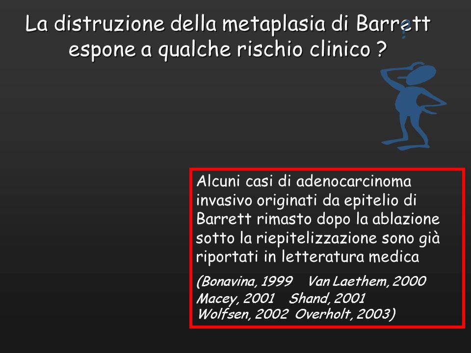 La distruzione della metaplasia di Barrett espone a qualche rischio clinico ? Alcuni casi di adenocarcinoma invasivo originati da epitelio di Barrett