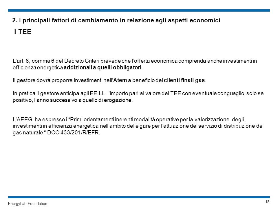 EnergyLab Foundation 2. I principali fattori di cambiamento in relazione agli aspetti economici I TEE Lart. 8, comma 6 del Decreto Criteri prevede che