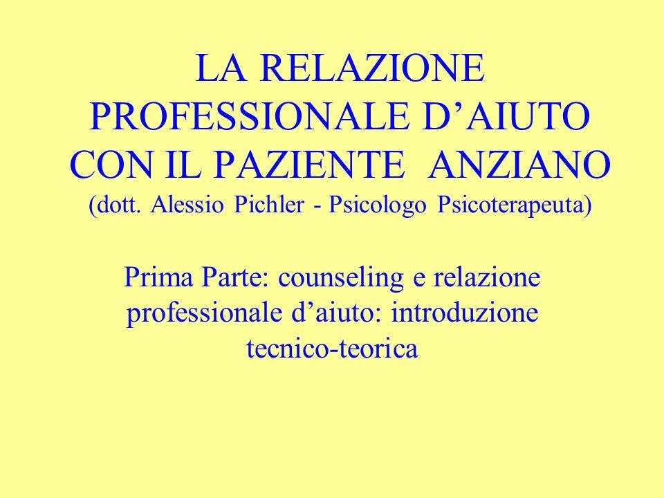 LA RELAZIONE PROFESSIONALE DAIUTO CON IL PAZIENTE ANZIANO (dott. Alessio Pichler - Psicologo Psicoterapeuta) Prima Parte: counseling e relazione profe