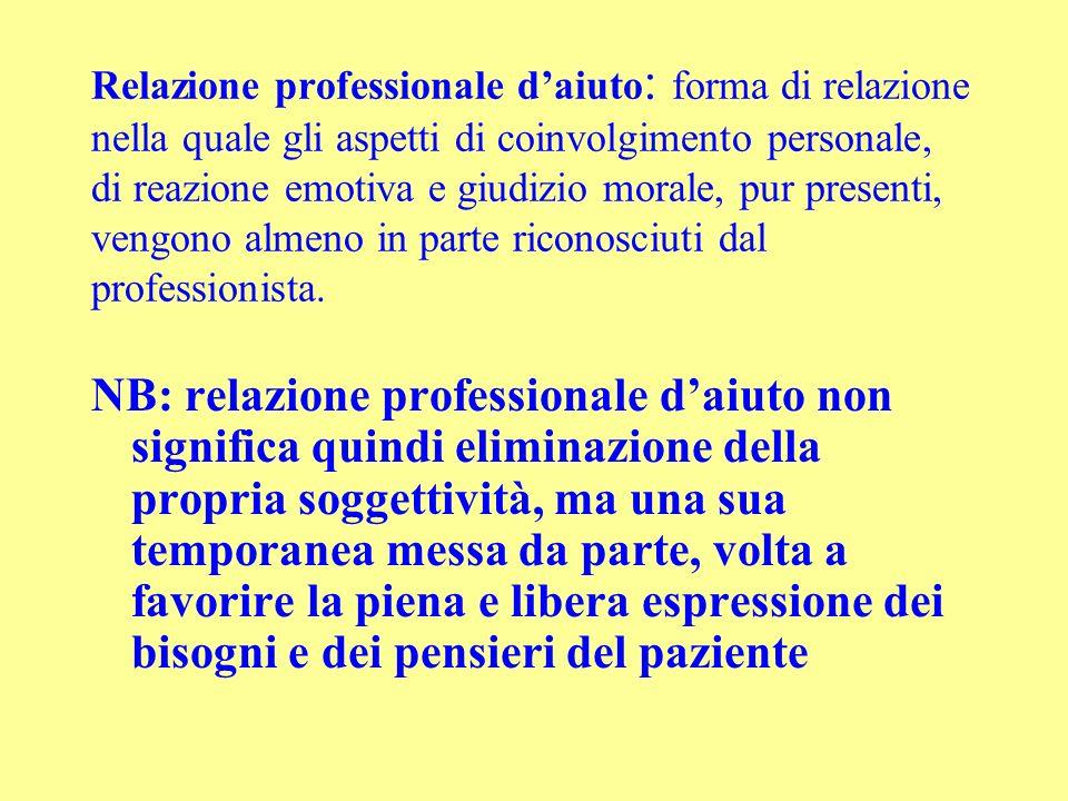 Relazione professionale daiuto : forma di relazione nella quale gli aspetti di coinvolgimento personale, di reazione emotiva e giudizio morale, pur pr