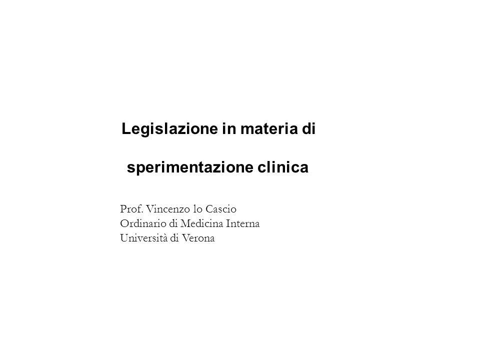 Legislazione in materia di sperimentazione clinica Prof. Vincenzo lo Cascio Ordinario di Medicina Interna Università di Verona