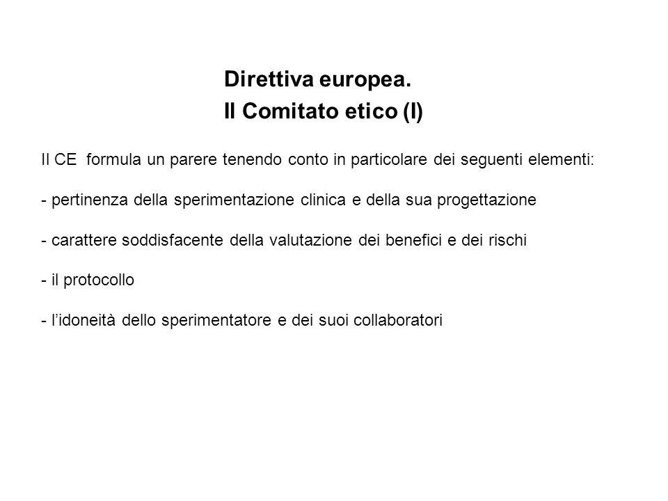 Direttiva europea. Il Comitato etico (I) Il CE formula un parere tenendo conto in particolare dei seguenti elementi: - pertinenza della sperimentazion