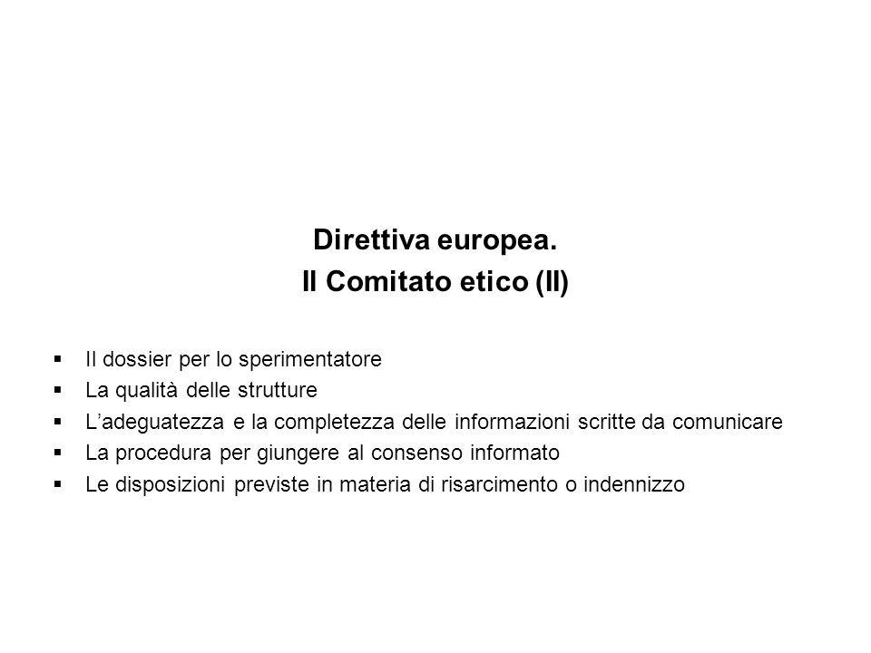 Direttiva europea. Il Comitato etico (II) Il dossier per lo sperimentatore La qualità delle strutture Ladeguatezza e la completezza delle informazioni