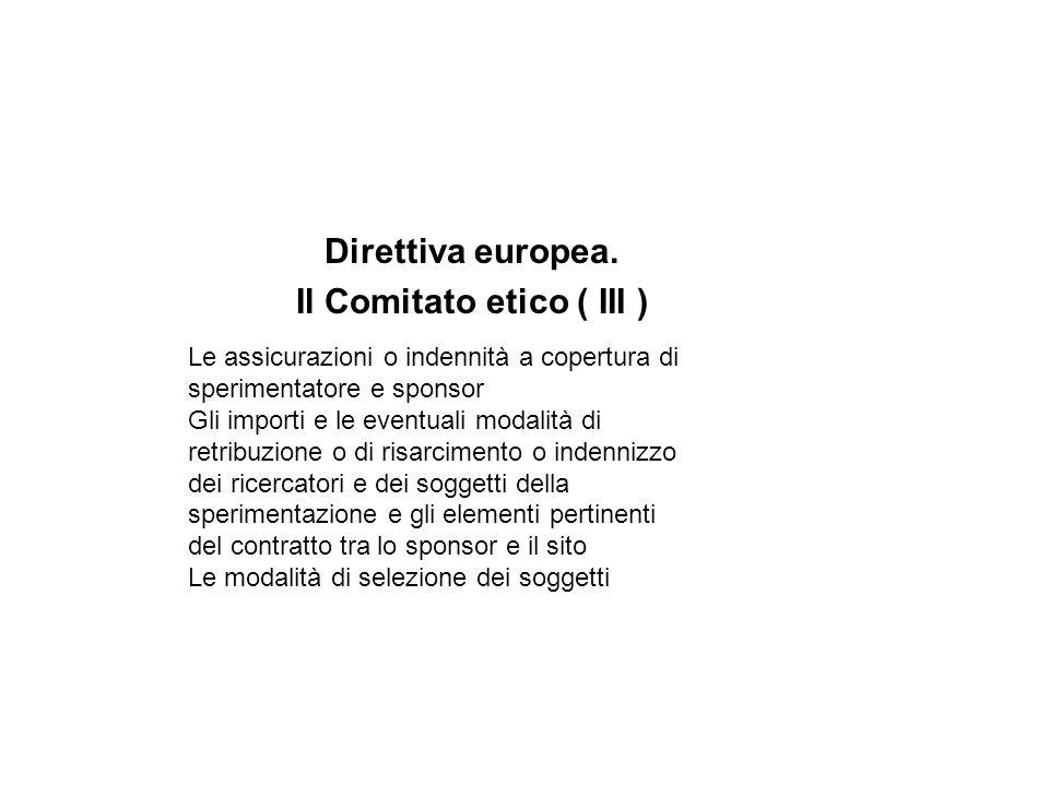 Direttiva europea. Il Comitato etico ( III ) Le assicurazioni o indennità a copertura di sperimentatore e sponsor Gli importi e le eventuali modalità