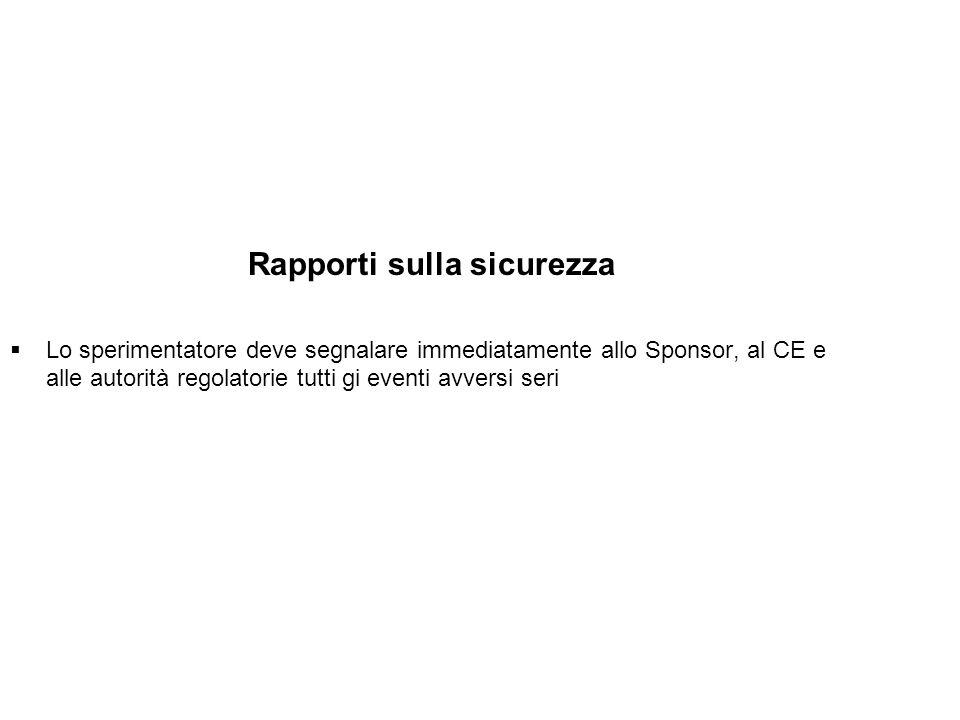 Rapporti sulla sicurezza Lo sperimentatore deve segnalare immediatamente allo Sponsor, al CE e alle autorità regolatorie tutti gi eventi avversi seri