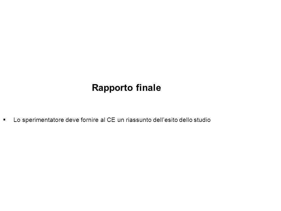 Rapporto finale Lo sperimentatore deve fornire al CE un riassunto dellesito dello studio