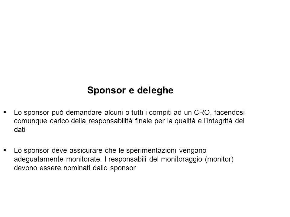 Sponsor e deleghe Lo sponsor può demandare alcuni o tutti i compiti ad un CRO, facendosi comunque carico della responsabilità finale per la qualità e