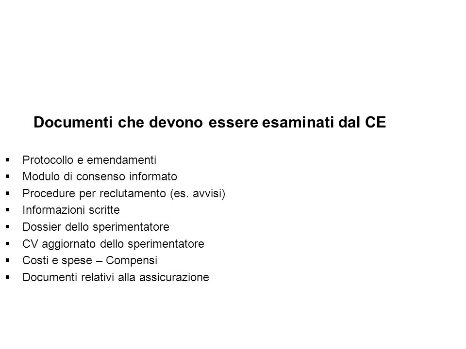 Documenti che devono essere esaminati dal CE Protocollo e emendamenti Modulo di consenso informato Procedure per reclutamento (es. avvisi) Informazion