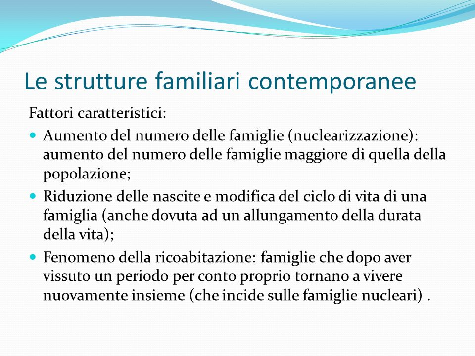 Le strutture familiari contemporanee Fattori caratteristici: Aumento del numero delle famiglie (nuclearizzazione): aumento del numero delle famiglie m