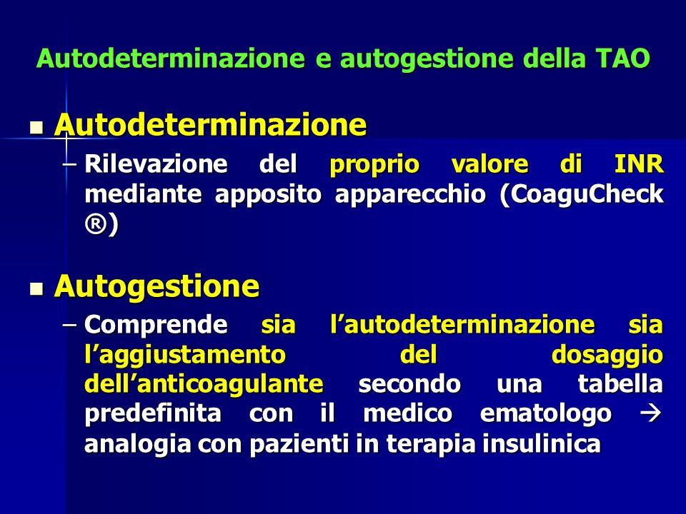 Autodeterminazione e autogestione della TAO Autodeterminazione Autodeterminazione –Rilevazione del proprio valore di INR mediante apposito apparecchio