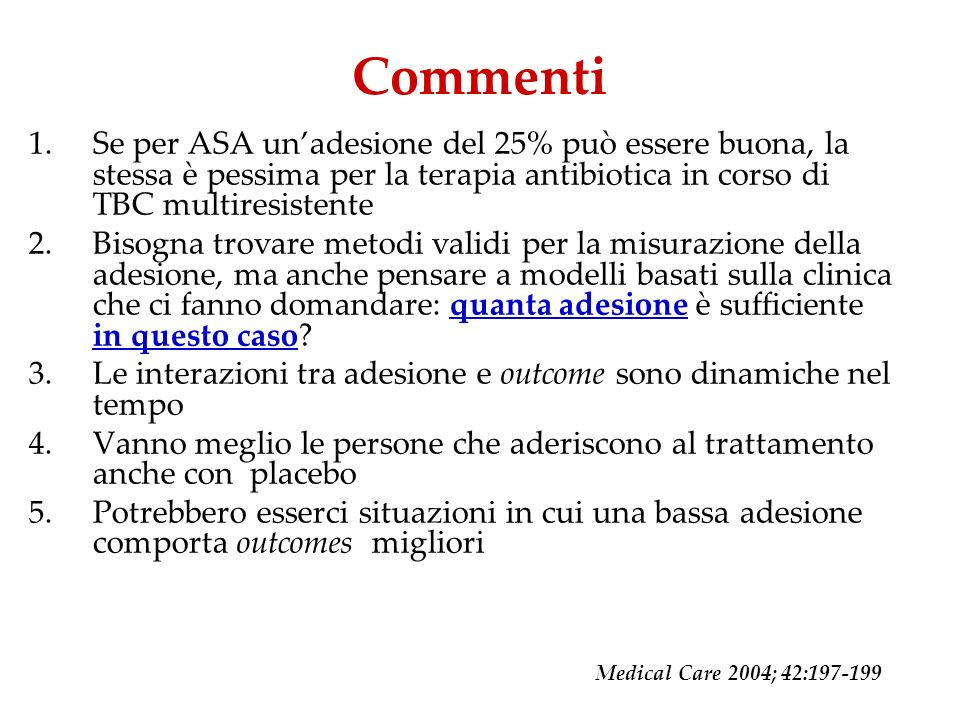 Commenti 1.Se per ASA unadesione del 25% può essere buona, la stessa è pessima per la terapia antibiotica in corso di TBC multiresistente 2.Bisogna tr
