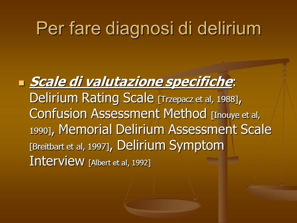 Per fare diagnosi di delirium La diagnosi di delirium si fa al letto del paziente La diagnosi di delirium si fa al letto del paziente Valutazione clin