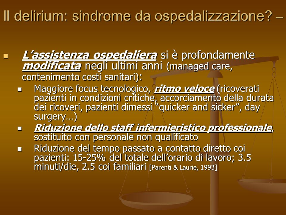 Per fare diagnosi di delirium Scale di valutazione specifiche: Delirium Rating Scale [Trzepacz et al, 1988], Confusion Assessment Method [Inouye et al