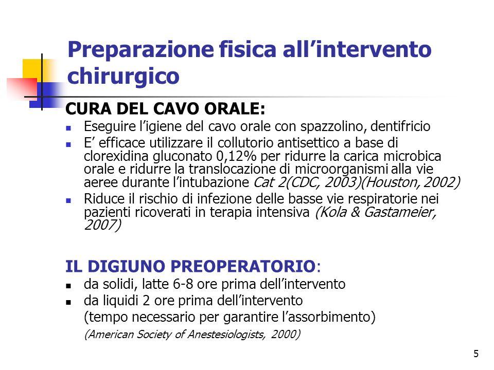 5 Preparazione fisica allintervento chirurgico CURA DEL CAVO ORALE: Eseguire ligiene del cavo orale con spazzolino, dentifricio E efficace utilizzare
