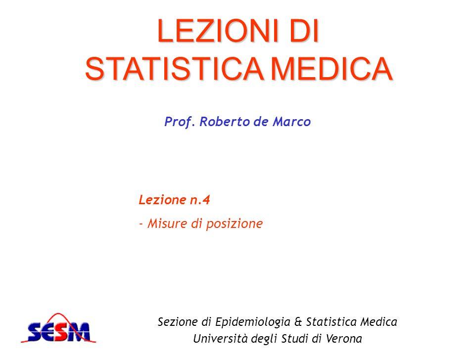 LEZIONI DI STATISTICA MEDICA Sezione di Epidemiologia & Statistica Medica Università degli Studi di Verona Prof. Roberto de Marco Lezione n.4 - Misure