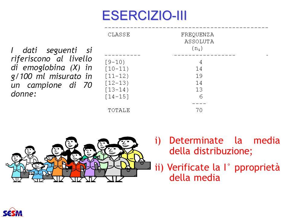 ESERCIZIO-III i)Determinate la media della distribuzione; ii) Verificate la I° pproprietà della media I dati seguenti si riferiscono al livello di emo