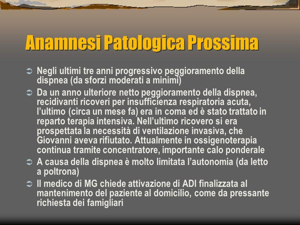 Anamnesi Patologica Prossima Negli ultimi tre anni progressivo peggioramento della dispnea (da sforzi moderati a minimi) Da un anno ulteriore netto pe