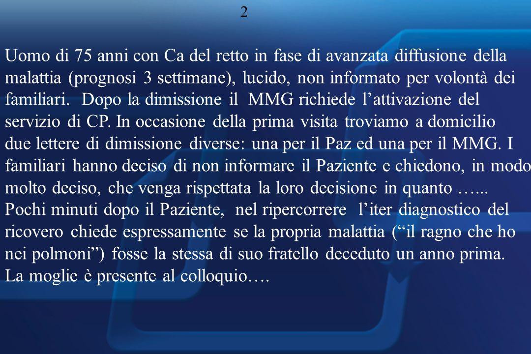 2 Uomo di 75 anni con Ca del retto in fase di avanzata diffusione della malattia (prognosi 3 settimane), lucido, non informato per volontà dei familiari.