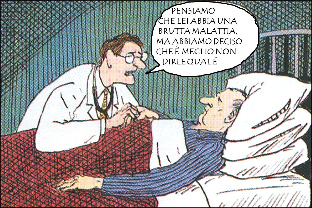 CODICE DEONTOLOGICO MEDICO Art.30 Il medico deve fornire al Paziente la più idonea informazione sulla diagnosi, sulla prognosi ….Le informazioni riguardanti prognosi gravi o infauste …..