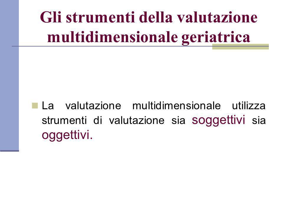 La valutazione multidimensionale utilizza strumenti di valutazione sia soggettivi sia oggettivi.