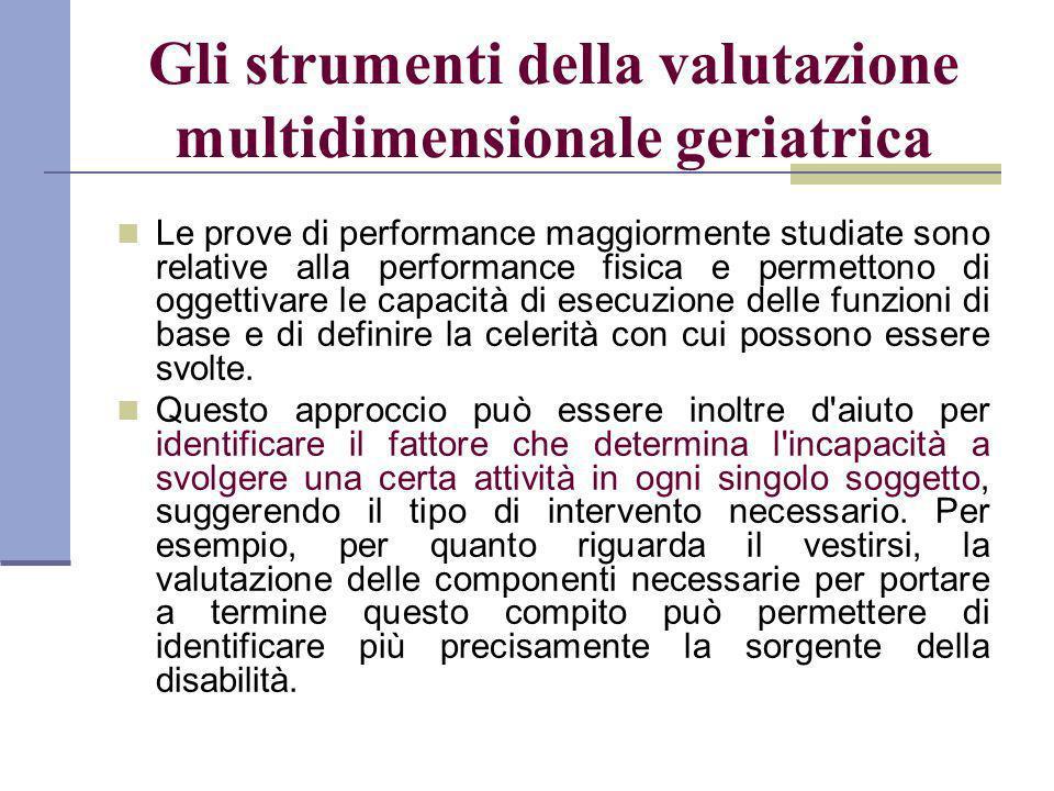 Gli strumenti della valutazione multidimensionale geriatrica Le prove di performance maggiormente studiate sono relative alla performance fisica e per