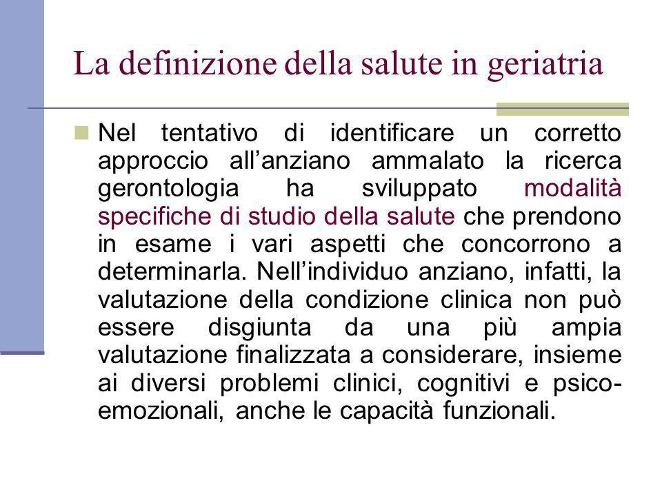 La definizione della salute in geriatria Nel tentativo di identificare un corretto approccio allanziano ammalato la ricerca gerontologia ha sviluppato