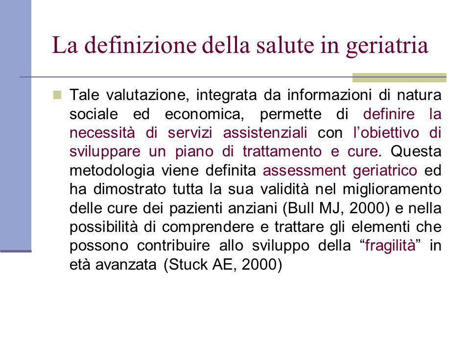 La definizione della salute in geriatria Tale valutazione, integrata da informazioni di natura sociale ed economica, permette di definire la necessità