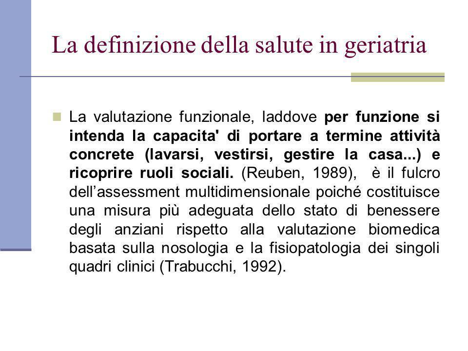 La definizione della salute in geriatria La valutazione funzionale, laddove per funzione si intenda la capacita' di portare a termine attività concret