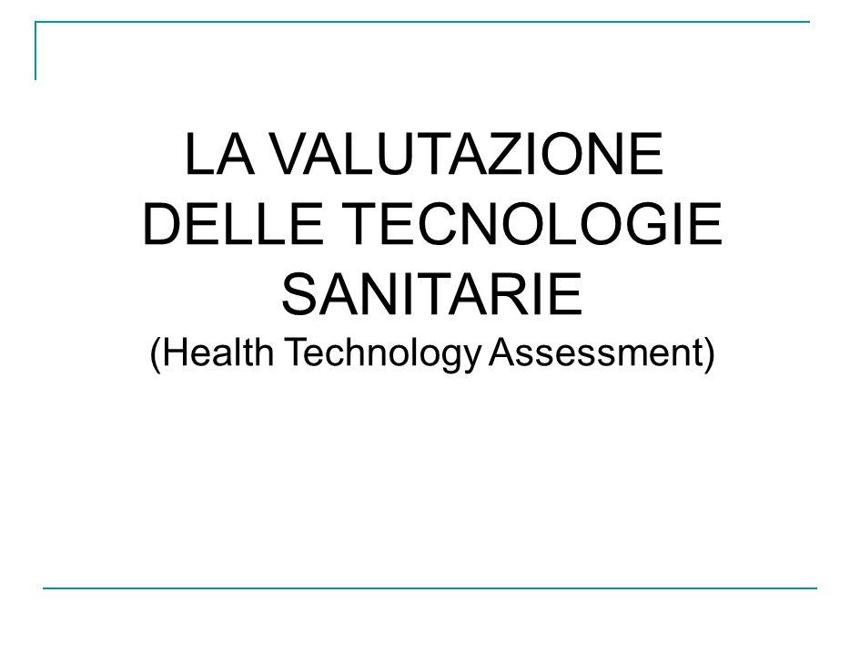 LA VALUTAZIONE DELLE TECNOLOGIE SANITARIE (Health Technology Assessment)
