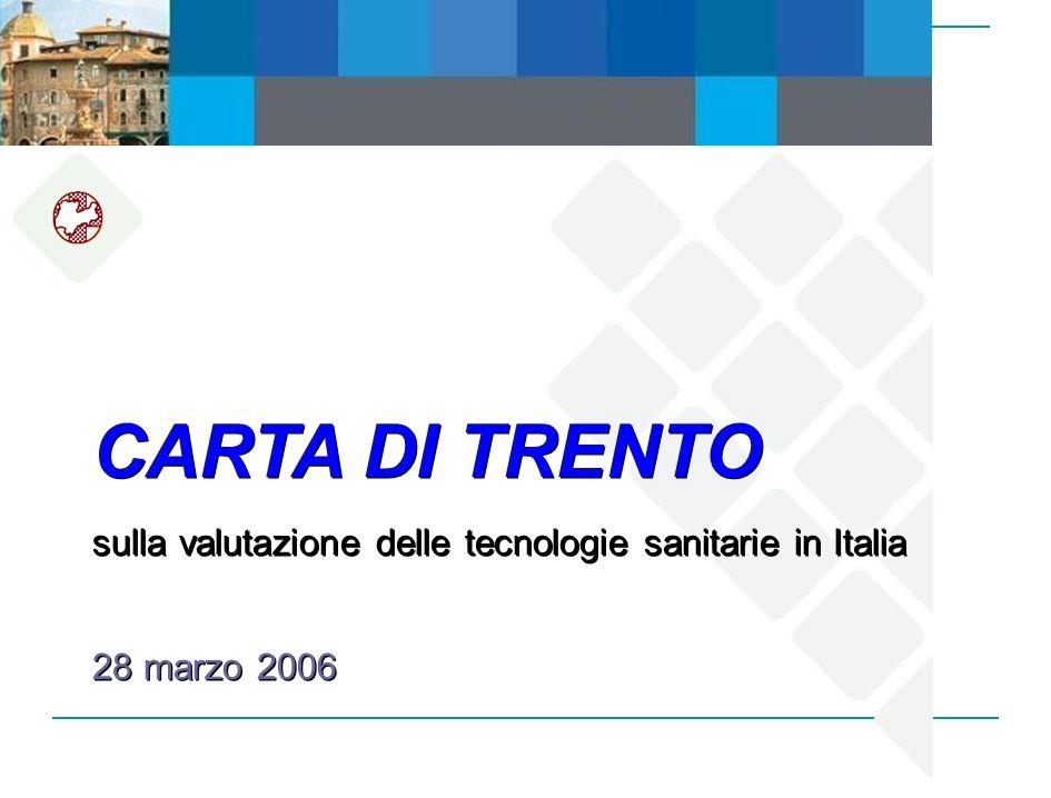 CARTA DI TRENTO sulla valutazione delle tecnologie sanitarie in Italia 28 marzo 2006 CARTA DI TRENTO sulla valutazione delle tecnologie sanitarie in I