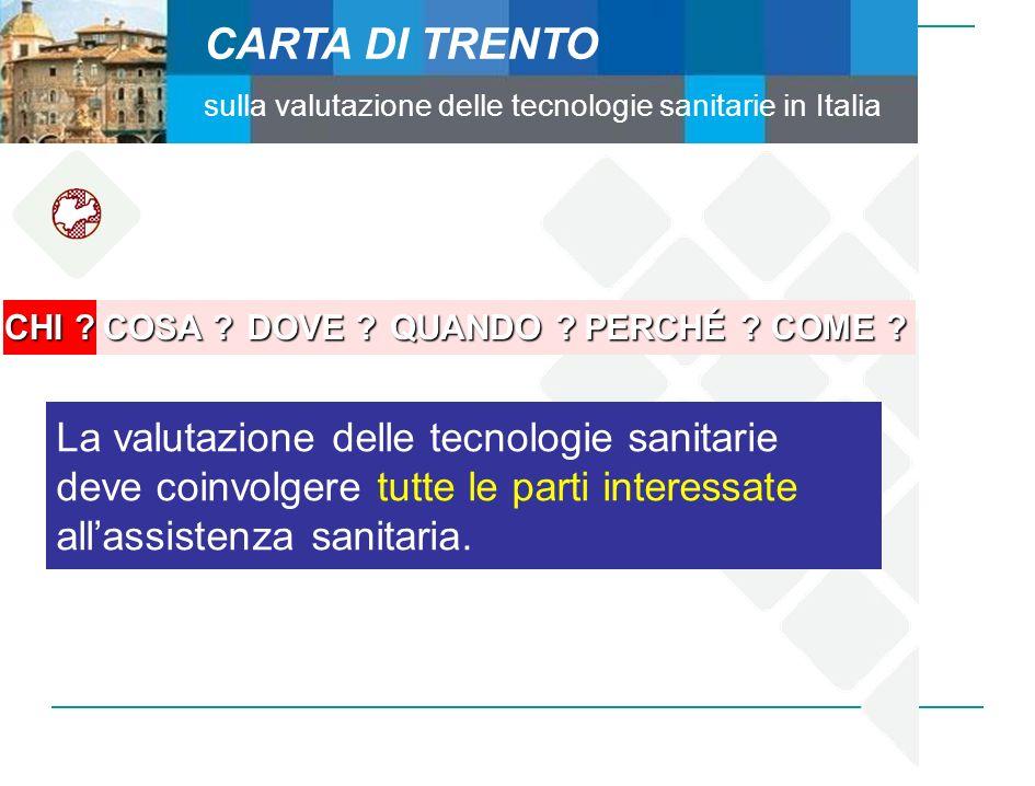 CARTA DI TRENTO sulla valutazione delle tecnologie sanitarie in Italia La valutazione delle tecnologie sanitarie deve coinvolgere tutte le parti inter