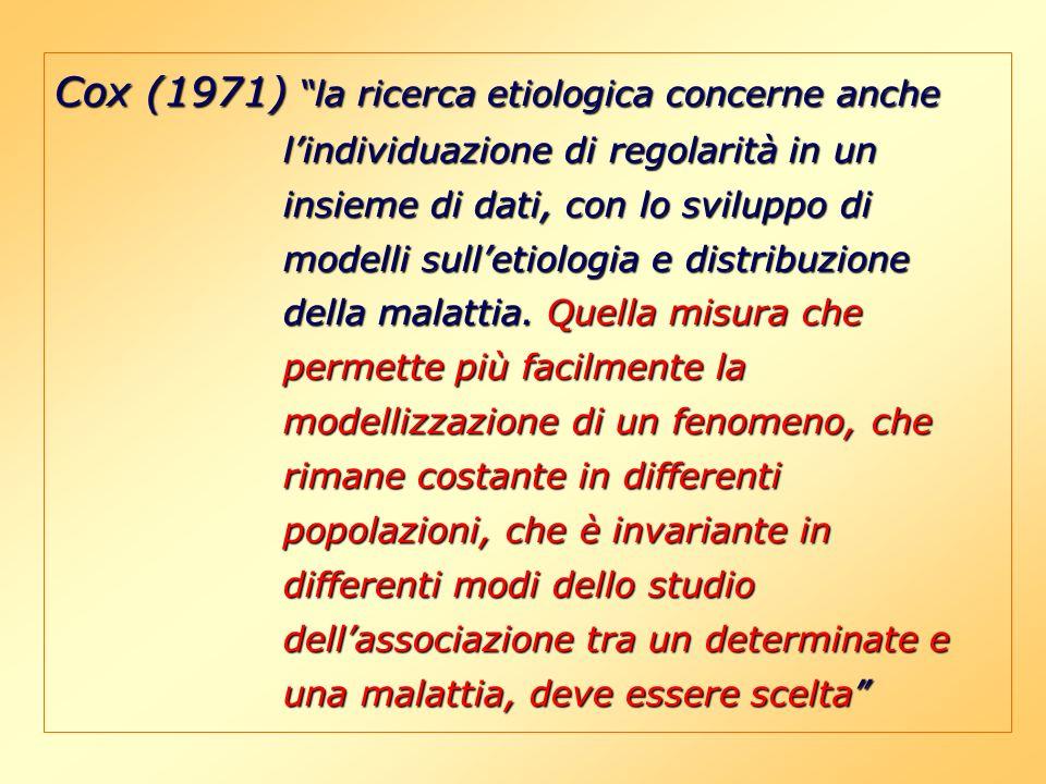 Cox (1971) la ricerca etiologica concerne anche lindividuazione di regolarità in un insieme di dati, con lo sviluppo di modelli sulletiologia e distri