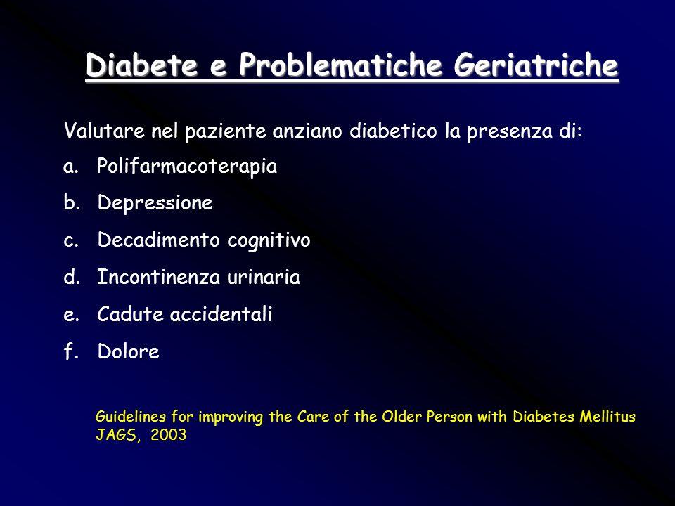 Diabete e Problematiche Geriatriche Valutare nel paziente anziano diabetico la presenza di: a.Polifarmacoterapia b.Depressione c.Decadimento cognitivo