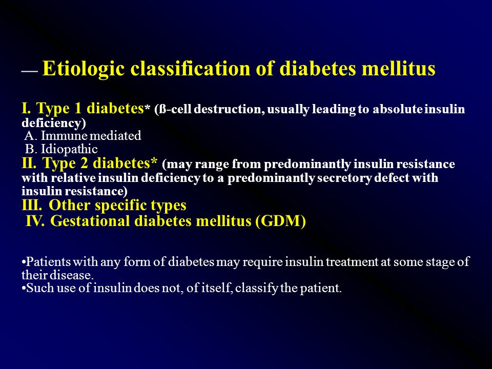 Etiologic classification of diabetes mellitus I. Type 1 diabetes * (ß-cell destruction, usually leading to absolute insulin deficiency) A. Immune medi