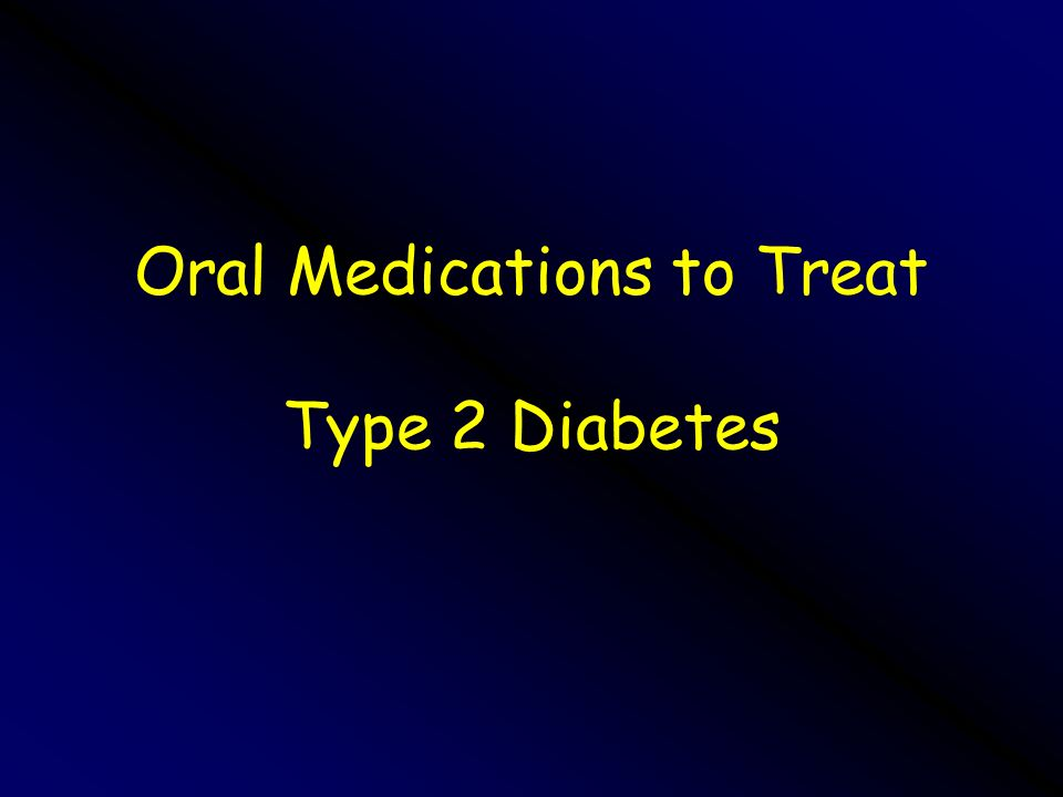 Oral Medications to Treat Type 2 Diabetes