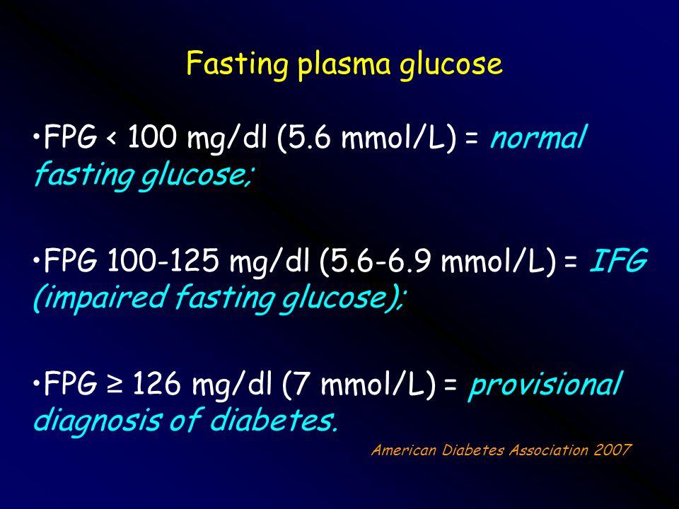 Fasting plasma glucose FPG < 100 mg/dl (5.6 mmol/L) = normal fasting glucose; FPG 100-125 mg/dl (5.6-6.9 mmol/L) = IFG (impaired fasting glucose); FPG