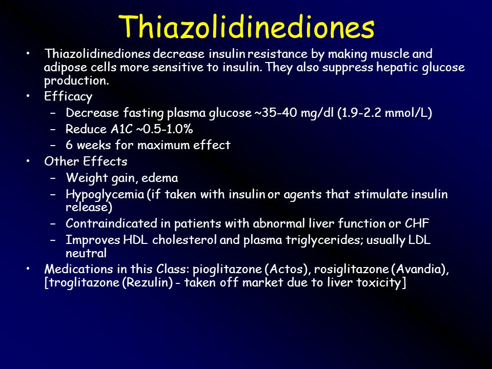 Thiazolidinediones Thiazolidinediones decrease insulin resistance by making muscle and adipose cells more sensitive to insulin. They also suppress hep