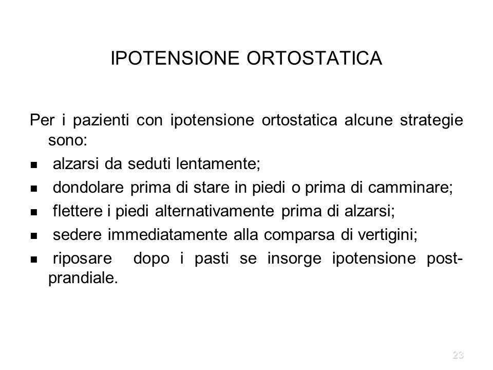 23 IPOTENSIONE ORTOSTATICA Per i pazienti con ipotensione ortostatica alcune strategie sono: alzarsi da seduti lentamente; dondolare prima di stare in