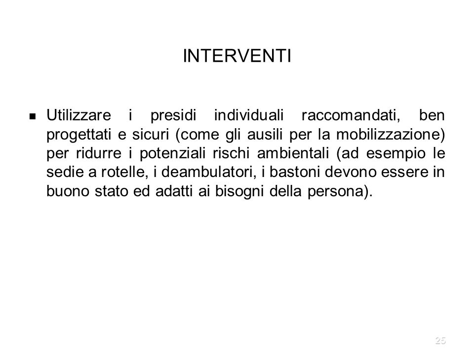 25 INTERVENTI Utilizzare i presidi individuali raccomandati, ben progettati e sicuri (come gli ausili per la mobilizzazione) per ridurre i potenziali