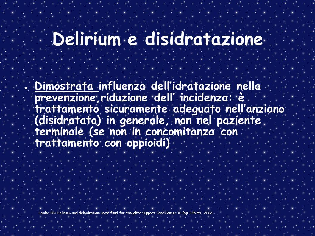 Delirium e disidratazione Dimostrata influenza dellidratazione nella prevenzione,riduzione dell incidenza: è trattamento sicuramente adeguato nellanzi