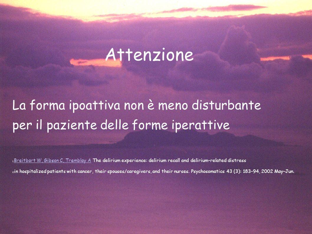 Attenzione La forma ipoattiva non è meno disturbante per il paziente delle forme iperattive 1. Breitbart W, Gibson C, Tremblay A The delirium experien