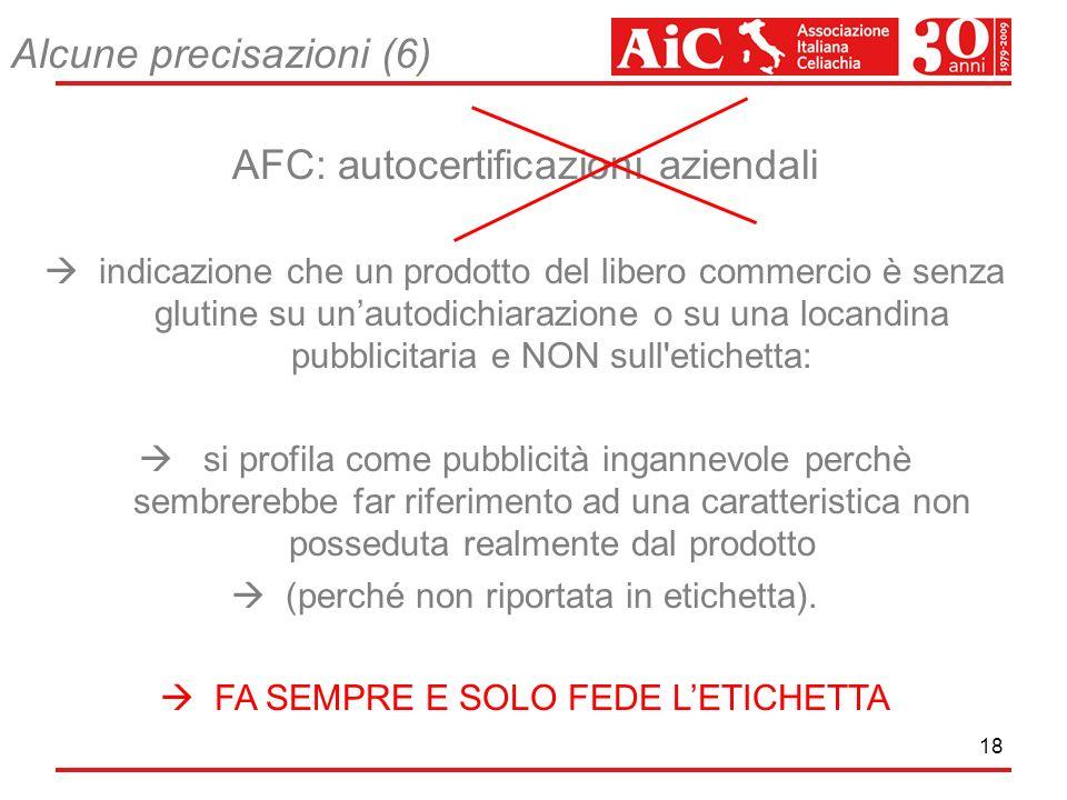 18 Alcune precisazioni (6) AFC: autocertificazioni aziendali indicazione che un prodotto del libero commercio è senza glutine su unautodichiarazione o