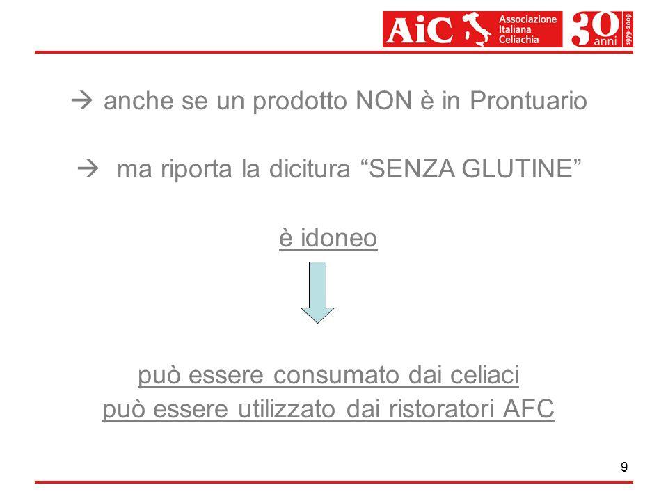 9 anche se un prodotto NON è in Prontuario ma riporta la dicitura SENZA GLUTINE è idoneo può essere consumato dai celiaci può essere utilizzato dai ri