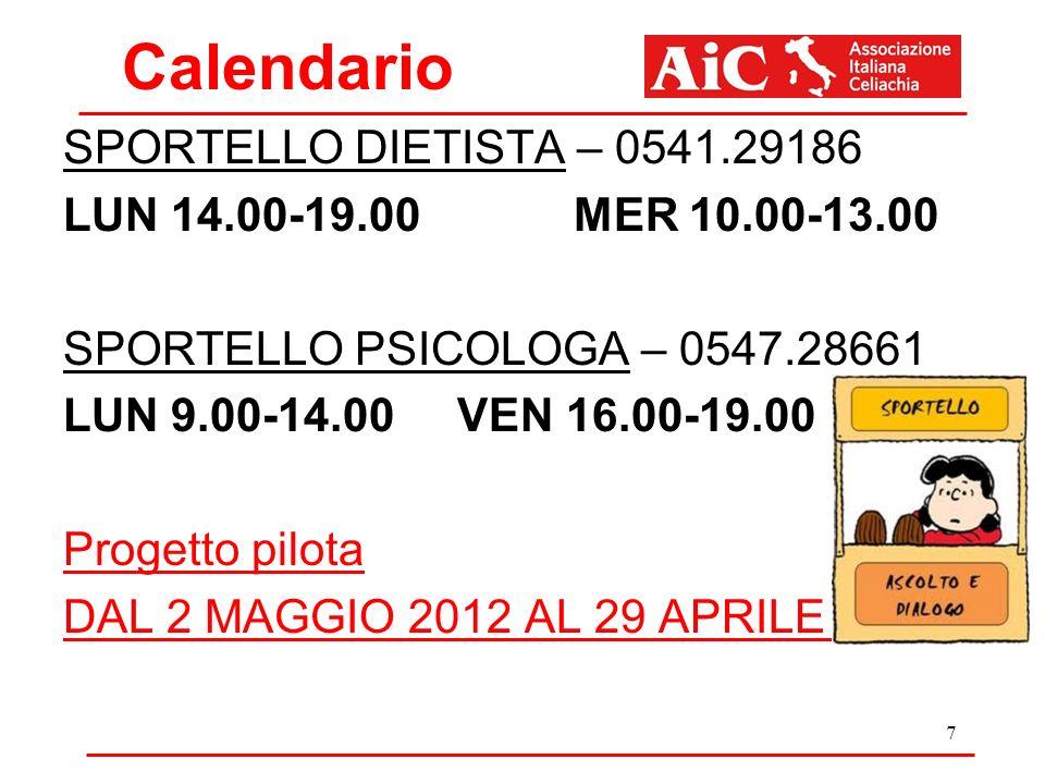 Calendario SPORTELLO DIETISTA – 0541.29186 LUN 14.00-19.00 MER 10.00-13.00 SPORTELLO PSICOLOGA – 0547.28661 LUN 9.00-14.00 VEN 16.00-19.00 Progetto pilota DAL 2 MAGGIO 2012 AL 29 APRILE 2013 7