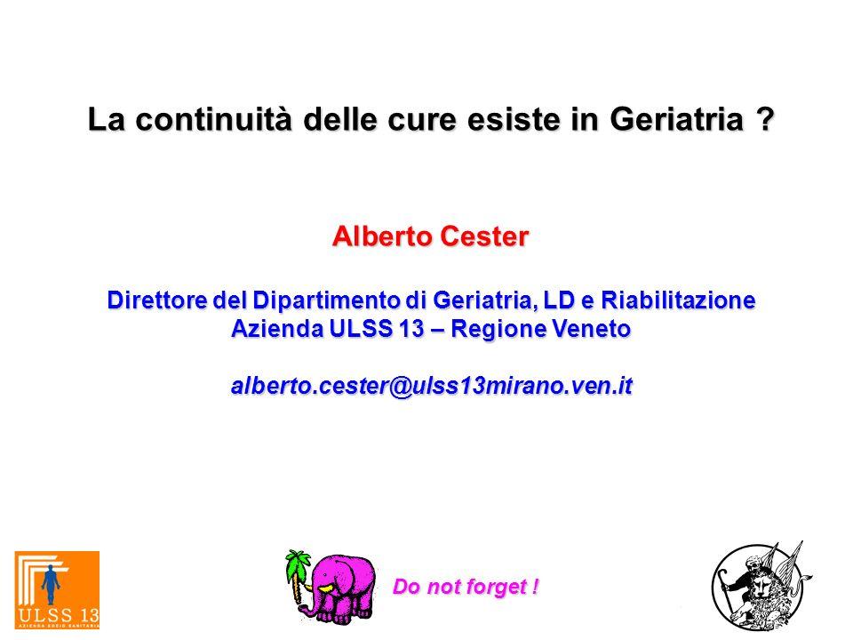 La continuità delle cure esiste in Geriatria ? Alberto Cester Direttore del Dipartimento di Geriatria, LD e Riabilitazione Azienda ULSS 13 – Regione V
