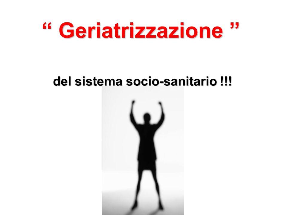 Geriatrizzazione Geriatrizzazione del sistema socio-sanitario !!!